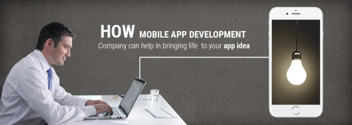 how mobile app development company can help in bringing life to your app idea